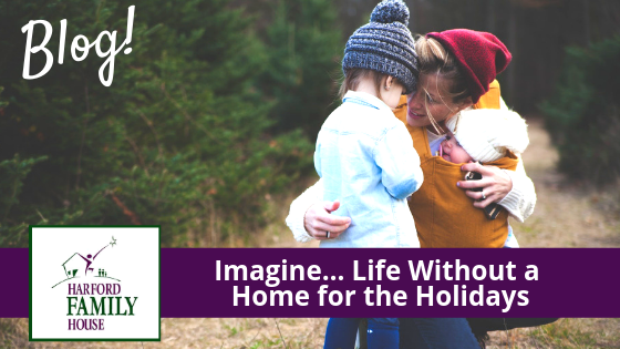 Harford Family House | Imagine... Life Without a home for the Holidays