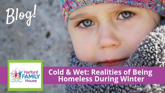 Harford Family House | Cold & Wet: Realities of Being Homeless During Winter